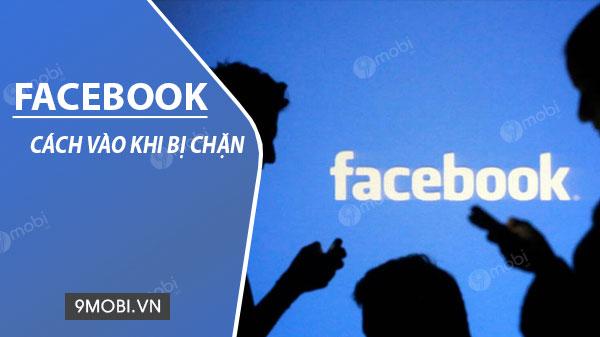 tong hop cac cach vao facebook khi bi chan