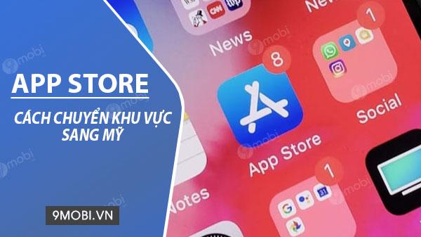 cach chuyen app store sang my moi nhat