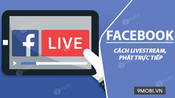 cach phat video truc tiep tren facebook