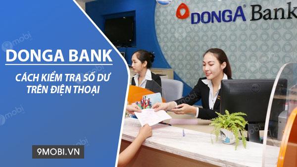 Cách kiểm tra số dư tài khoản DongA Bank trên điện thoại
