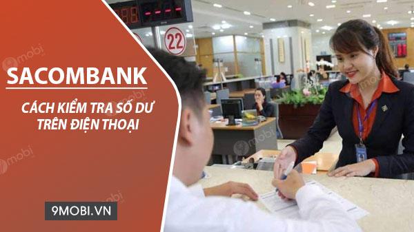 Cách kiểm tra số dư tài khoản Sacombank trên điện thoại