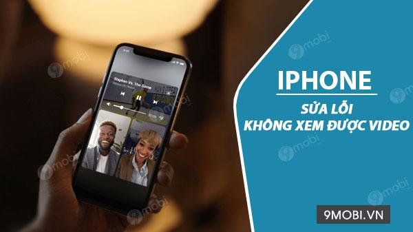 cach sua loi khong xem duoc video tren iphone