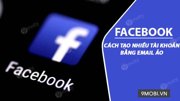 huong dan tao tai khoan facebook bang email ao