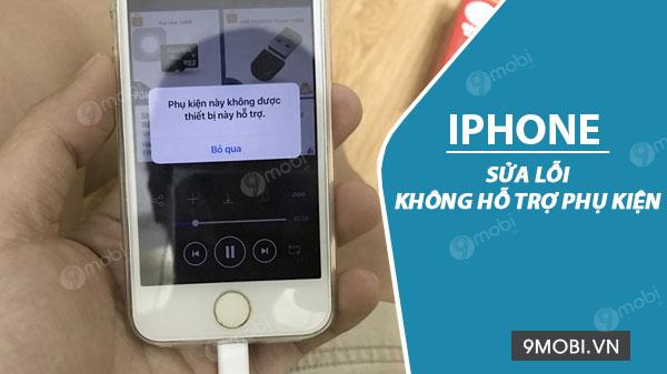 sua loi iphone khong ho tro phu kien