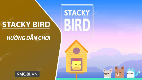 cach choi game stacky bird