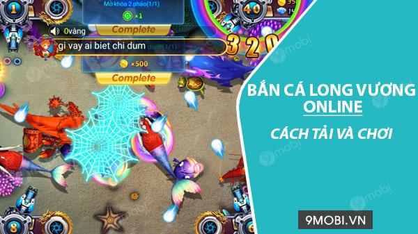 cach tai va choi game ban ca long vuong online