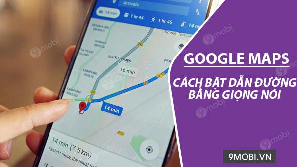 cach bat chi duong bang giong noi tren google maps