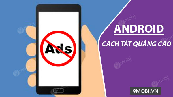 cach tat quang cao tren dien thoai android