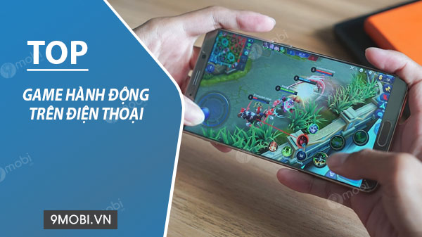 top game hanh dong hay nhat tren android iphone