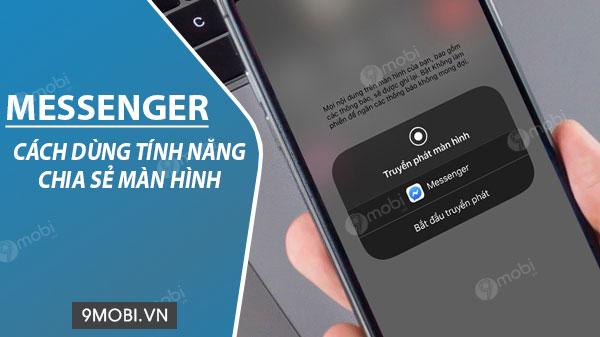 cach su dung tinh nang screen sharing chia se man hinh tren facebook messenger
