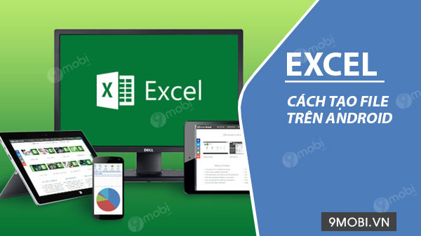 cach tao file excel tren dien thoai android