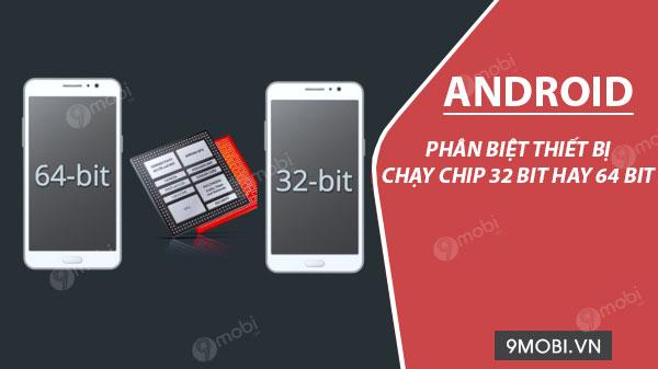 cach kiem tra thiet bi android chay 32 bit hay 64 bit