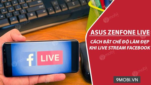 cach bat che do lam dep khi livestream facebook tren asus zenfone live