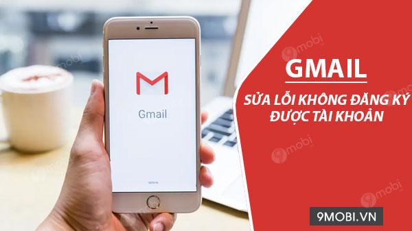 khong dang ky gmail tren dien thoai duoc sua nhu the nao