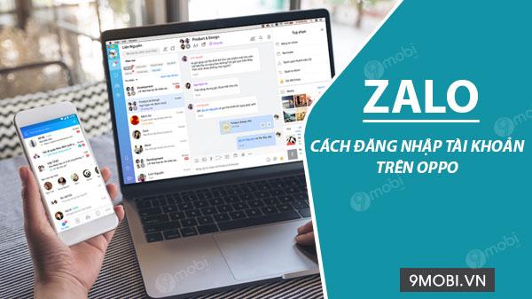 Hướng dẫn đăng nhập Zalo trên Oppo, đăng nhập Zalo trên điện thoại Opp