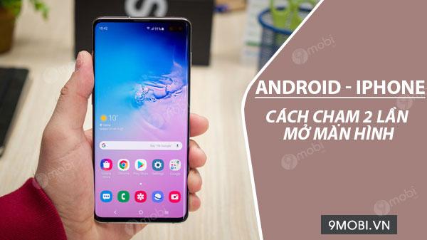 cach cham 2 lan mo man hinh dien thoai android iphone