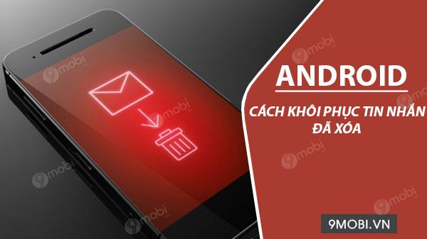 cach khoi phuc tin nhan sms da xoa tren android