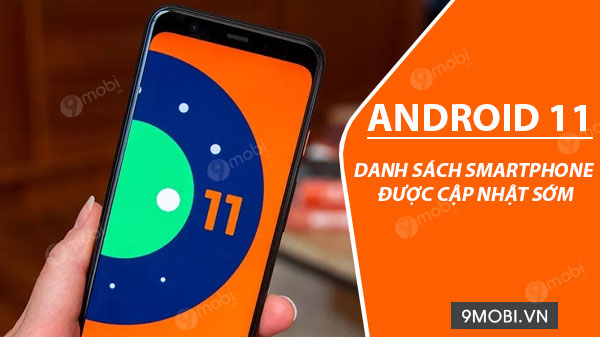 danh sach smartphone duoc cap nhat len android 11 som nhat