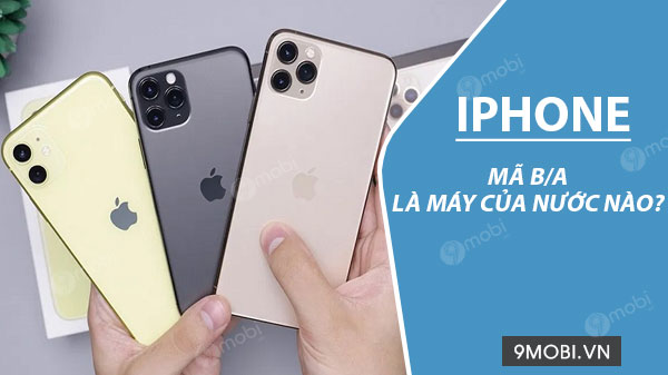 kieu may iphone b/a la cua nuoc nao