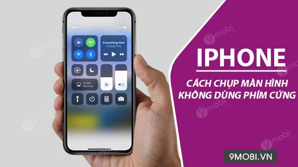cach chup man hinh iphone khong can bam phim cung