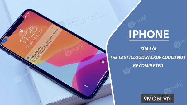 cach khac phuc loi the last icloud backup could not be completed tren iphone