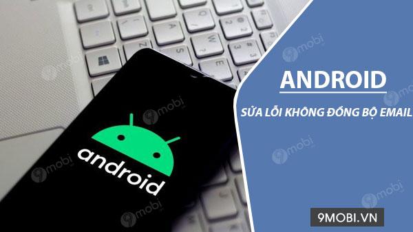 sua loi khong dong bo email tren android