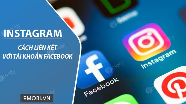 Cách liên kết tài khoản Instagram với Facebook