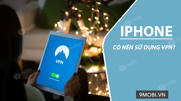 co nen su dung vpn cho iphone