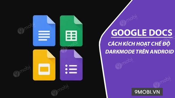kich hoat che do dark mode tren google docs cho android