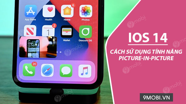 cach su dung tinh nang picture in picture pip tren ios 14