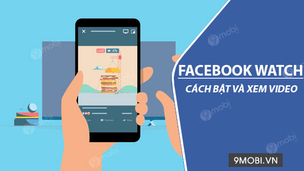 cach bat xem facebook watch tren dien thoai