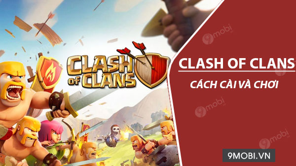 cach cai va choi clash of clans tren dien thoai