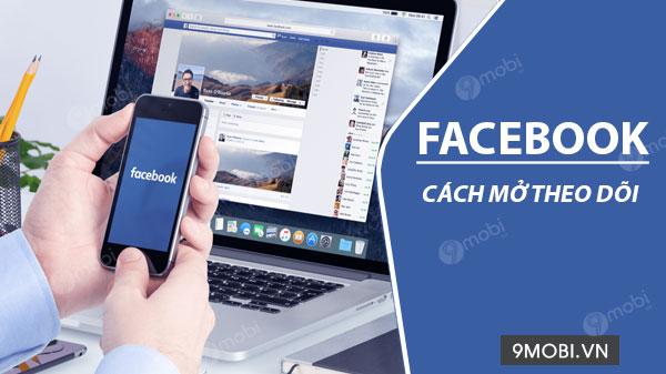 cach mo theo doi tren facebook