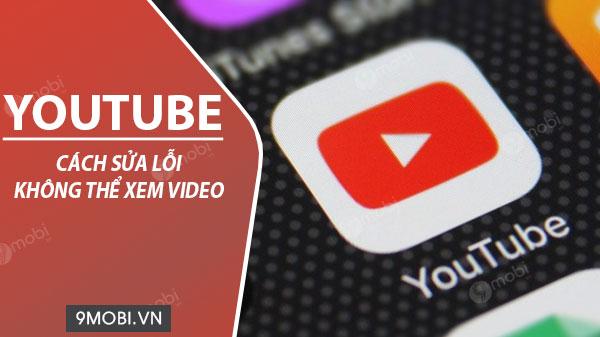 cach khac phuc loi khong xem duoc video youtube