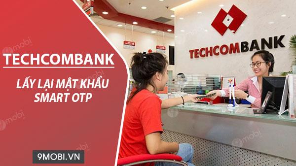 Lấy lại mật khẩu Smart OTP Techcombank bị mất, quên