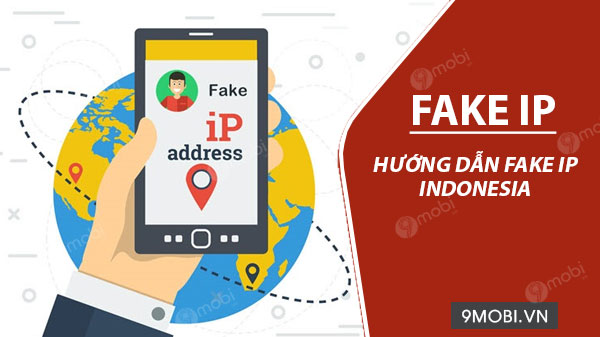 cach fake ip dien thoai android sang indonesia