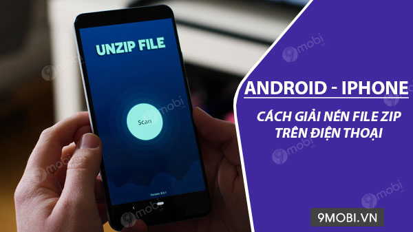 cach giai nen file zip tren dien thoai android iphone