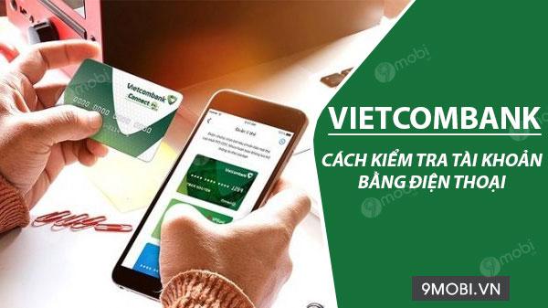 Cách kiểm tra tài khoản Vietcombank bằng điện thoại