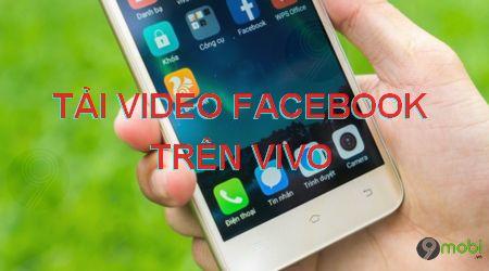 cach tai video facebook tren vivo