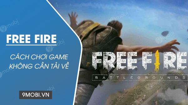cach choi game free fire khong can tai ve