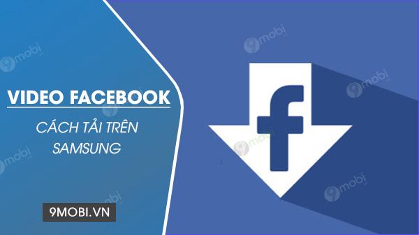 cach tai video facebook tren dien thoai samsung