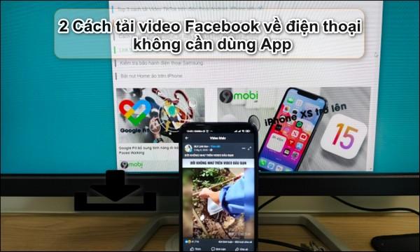 Cach tai video tren Facebook ve dien thoai khong can phan mem