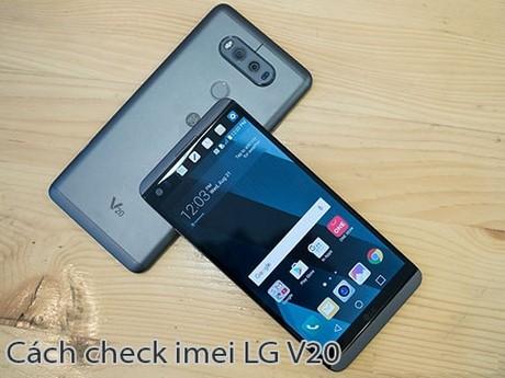 Cách check imei Lg V20, kiểm tra bảo hành LG, check LG chính hãng