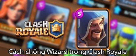 cach chong wizard trong clash royale