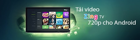 tai video zing tv 720p cho android