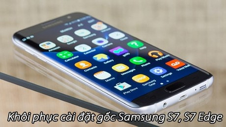 Khôi phục cài đặt gốc Samsung S7, reset Samsung Galaxy S7