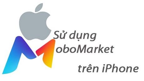 Sử dụng Mobomarket trên điện thoại iPhone, iPad