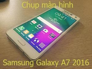 chup man hinh samsung galaxy a7 2016