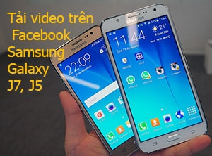 tai video tren facebok tren samsung galaxy j7 j5