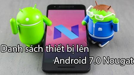 danh sach thiet bi duoc len android 7.0 nougat